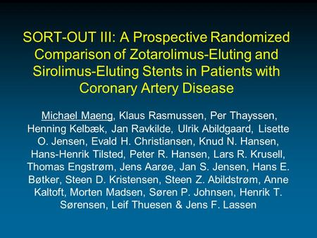 SORT-OUT III: A Prospective Randomized Comparison of Zotarolimus-Eluting and Sirolimus-Eluting Stents in Patients with Coronary Artery Disease Michael.
