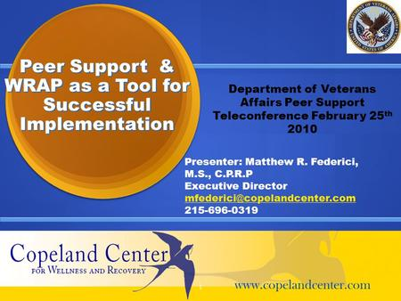 Peer Support & WRAP as a Tool for Successful Implementation Presenter: Matthew R. Federici, M.S., C.P.R.P Executive Director
