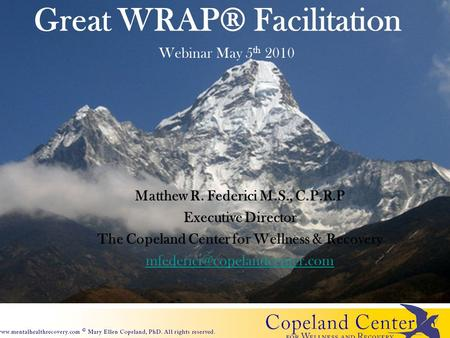 Great WRAP® Facilitation Matthew R. Federici M.S., C.P.R.P Executive Director The Copeland Center for Wellness & Recovery