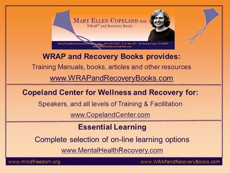 Www.mindfreedom.orgwww.WRAPandRecoveryBooks.com WRAP and Recovery Books provides: Training Manuals, books, articles and other resources www.WRAPandRecoveryBooks.com.