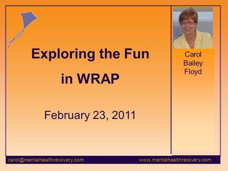 Carol Bailey Floyd February 23, 2011 Exploring the Fun in WRAP.