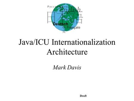 Draft Java/ICU Internationalization Architecture Mark Davis.
