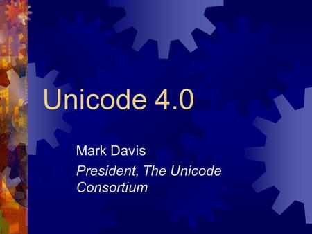 Unicode 4.0 Mark Davis President, The Unicode Consortium.