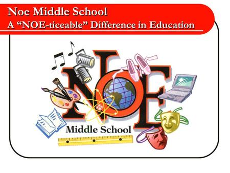 "Noe Middle School A ""NOE-ticeable"" Difference in Education"