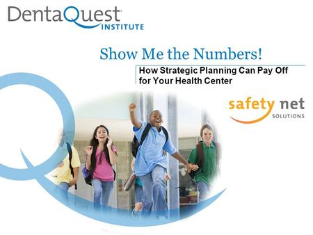 Show Me the Numbers! How Strategic Planning Can Pay Off for Your Health Center.