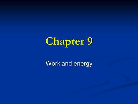 Chapter 9 Work and energy. Work What is work? What is work? To a scientist work is done when changing motion To a scientist work is done when changing.