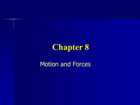 Chapter 8 Motion and Forces. Reference Frame Clues are often given by looking at other objects in your surroundings Clues are often given by looking at.