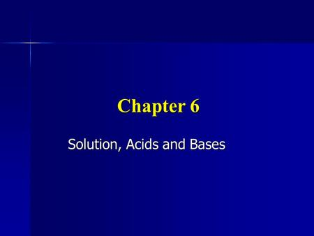 Chapter 6 Solution, Acids and Bases. Mixtures Two or more substances Two or more substances Heterogeneous- different from place to place Heterogeneous-