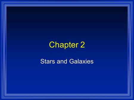 Chapter 2 Stars and Galaxies. Where are you? The Earth circles the sun The sun is one of billions of billions of stars. To measure distances between stars.
