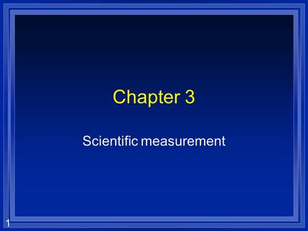 1 Chapter 3 Scientific measurement 2 Types of observations l Qualitative- descriptive, but not true measurements –Hot –Large l Quantitative- describe.