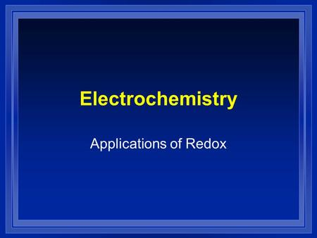 Electrochemistry Applications of Redox. Review l Oxidation reduction reactions involve a transfer of electrons. l OIL- RIG l Oxidation Involves Loss l.