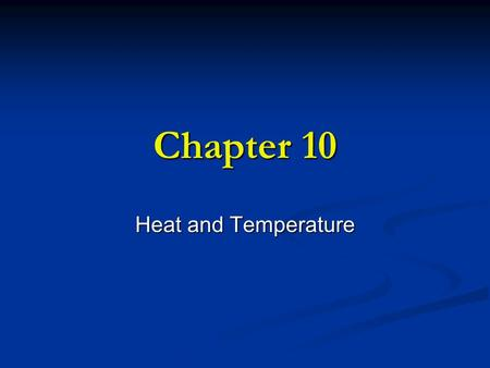 Chapter 10 Heat and Temperature.