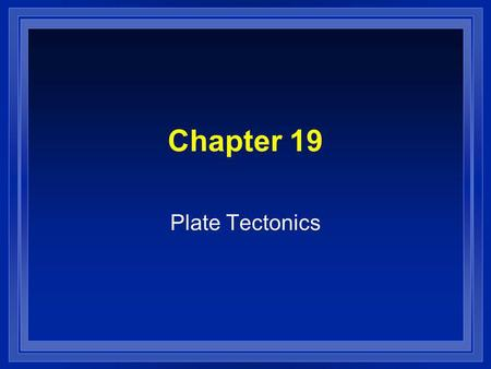 Chapter 19 Plate Tectonics.