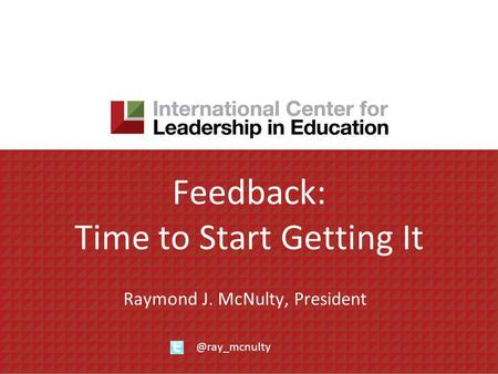 Feedback: Time to Start Getting It Raymond J. McNulty,