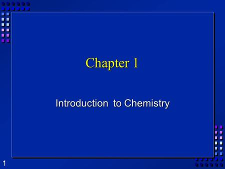 1 Chapter 1 Introduction to Chemistry. 2 What is Chemistry? The study of the matter, its composition, properties, and the changes it undergoes. The study.