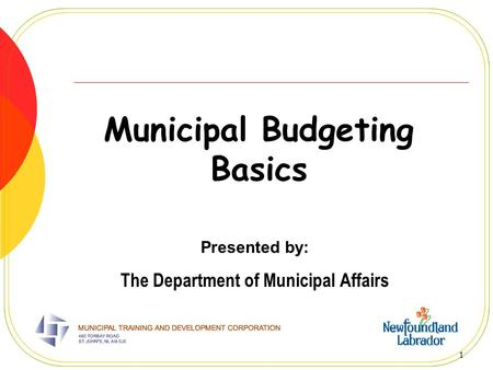 1 Municipal Budgeting Basics Presented by: The Department of Municipal Affairs.