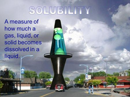 A measure of how much a gas, liquid, or solid becomes dissolved in a liquid.
