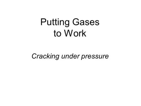 Putting Gases to Work Cracking under pressure.
