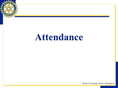 Rotary E-Learning Center - Attendance Attendance.