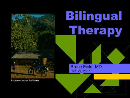 Bilingual Therapy Bruce Field, MD Oct. 29, 2007 Photo courtesy of Pat Walker.
