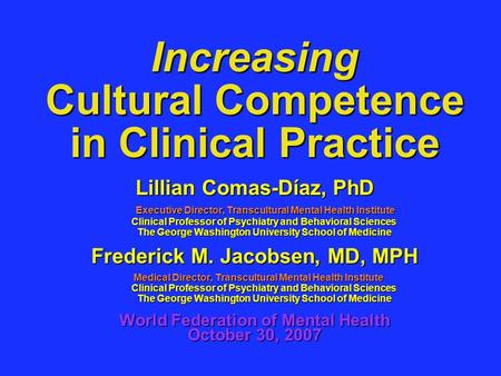 Increasing Cultural Competence in Clinical Practice Lillian Comas-Díaz, PhD Executive Director, Transcultural Mental Health Institute Clinical Professor.