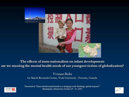 The effects of trans-nationalism on infant development: are we meeting the mental health needs of our youngest victims of globalization? Yvonne Bohr La.