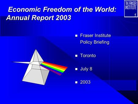 1 Economic Freedom of the World: Annual Report 2003 Economic Freedom of the World: Annual Report 2003 n Fraser Institute Policy Briefing n Toronto n July.