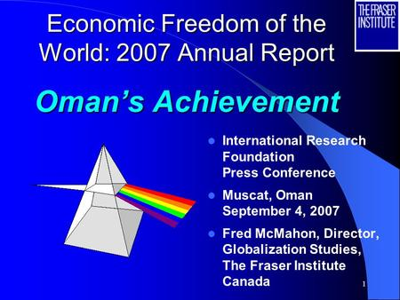 1 Economic Freedom of the World: 2007 Annual Report Omans Achievement International Research Foundation Press Conference Muscat, Oman September 4, 2007.