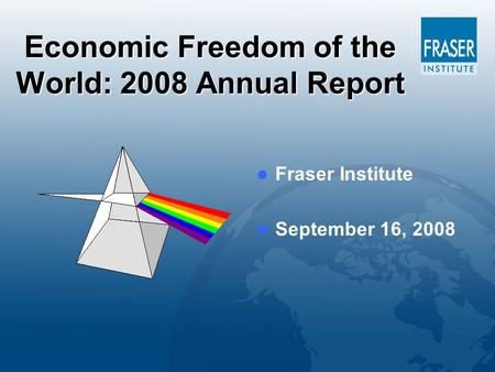 Economic Freedom of the World: 2008 Annual Report Fraser Institute September 16, 2008.