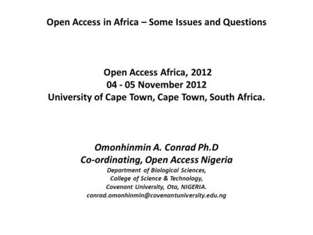 Open Access in Africa – Some Issues and Questions Open Access Africa, 2012 04 - 05 November 2012 University of Cape Town, Cape Town, South Africa. Omonhinmin.