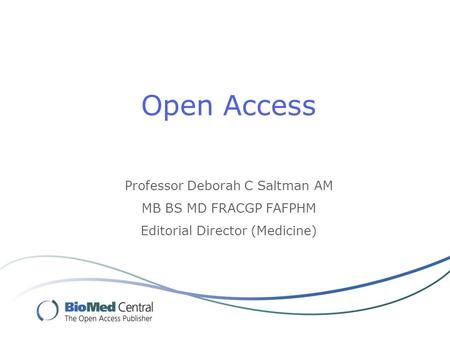 Open Access Professor Deborah C Saltman AM MB BS MD FRACGP FAFPHM Editorial Director (Medicine)