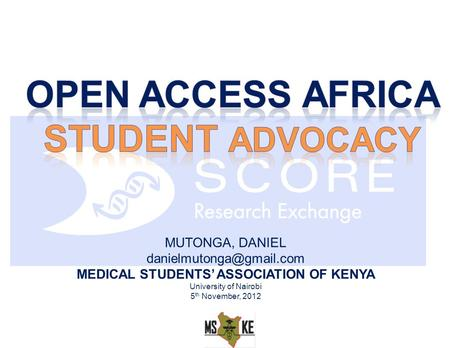 MUTONGA, DANIEL MEDICAL STUDENTS ASSOCIATION OF KENYA University of Nairobi 5 th November, 2012.