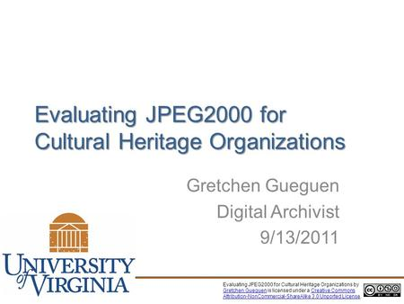 Evaluating JPEG2000 for Cultural Heritage Organizations Gretchen Gueguen Digital Archivist 9/13/2011 Evaluating JPEG2000 for Cultural Heritage Organizations.