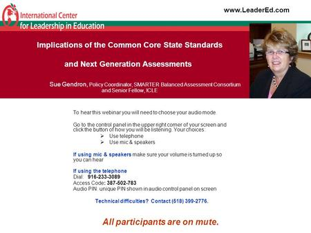 Implications of the Common Core State Standards and Next Generation Assessments Sue Gendron, Policy Coordinator, SMARTER Balanced Assessment Consortium.