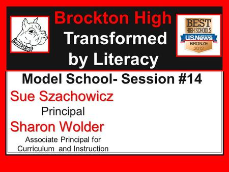 Brockton High Transformed by Literacy Model School- Session #14 Sue Szachowicz Principal Sharon Wolder Associate Principal for Curriculum and Instruction.
