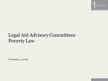 Legal Aid Advisory Committees Poverty Law November 5, 2009.