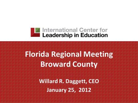 Florida Regional Meeting Broward County Willard R. Daggett, CEO January 25, 2012.