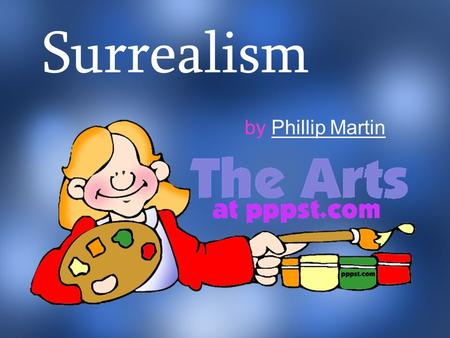 Surrealism by Phillip MartinPhillip Martin. Surrealism What can that possibly mean?