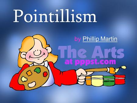 Pointillism by Phillip MartinPhillip Martin. What can that possibly mean? Pointillism.