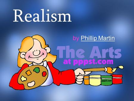Realism by Phillip MartinPhillip Martin. Realism What can that possibly mean?