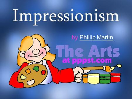 Impressionism by Phillip MartinPhillip Martin. Impressionism What can that possibly mean?