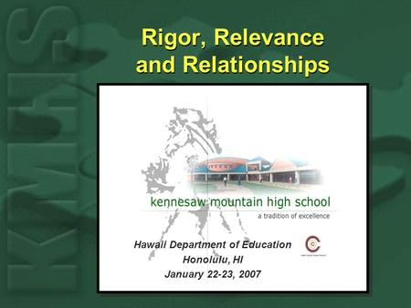 Rigor, Relevance and Relationships Hawaii Department of Education Honolulu, HI January 22-23, 2007.