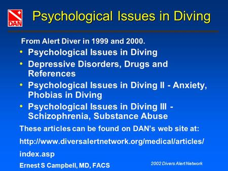 2002 Divers Alert Network Psychological Issues in Diving From Alert Diver in 1999 and 2000. Psychological Issues in Diving Depressive Disorders, Drugs.