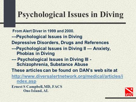 Psychological Issues in Diving From Alert Diver in 1999 and 2000. ---Psychological Issues in Diving Depressive Disorders, Drugs and References ---Psychological.