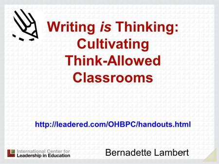 1 Writing is Thinking: Cultivating Think-Allowed Classrooms  Bernadette Lambert.