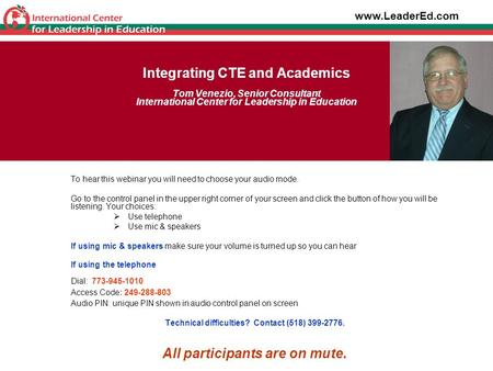 Integrating CTE and Academics Tom Venezio, Senior Consultant International Center for Leadership in Education To hear this webinar you will need to choose.