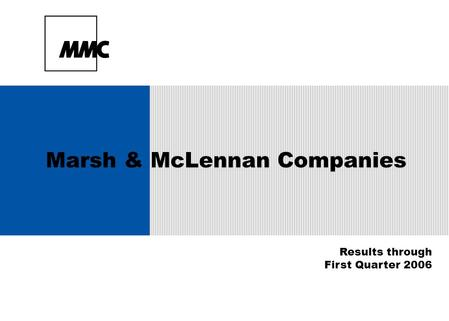 Marsh & McLennan Companies Results through First Quarter 2006.