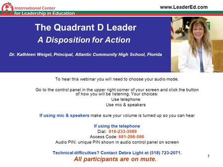 1 The Quadrant D Leader A Disposition for Action Dr. Kathleen Weigel, Principal, Atlantic Community High School, Florida To hear this webinar you will.