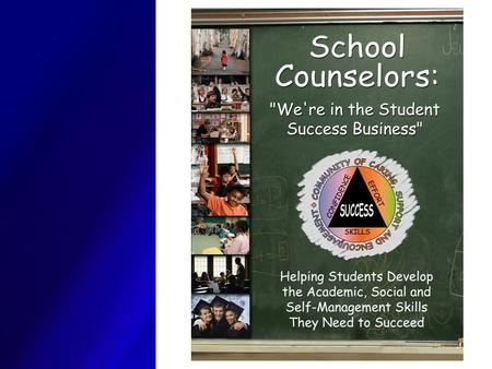 School counselors are part of the educational community focusing on academic achievement by helping students develop the academic, social, and self management.