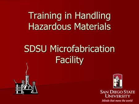 Training in Handling Hazardous Materials SDSU Microfabrication Facility.